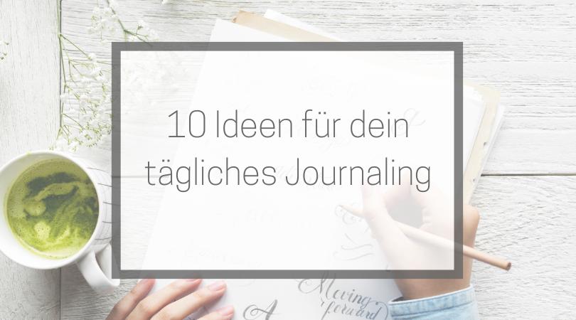 10 Ideen für dein tägliches Journaling