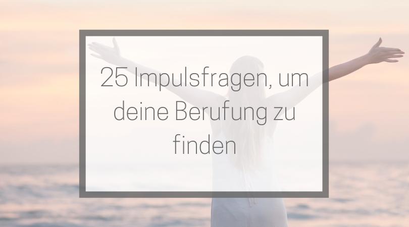 25 Impulsfragen für dein Journaling – Berufung finden