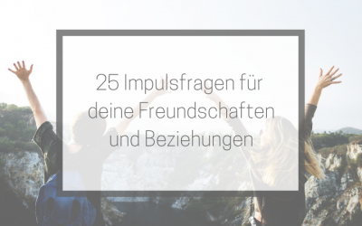 25 Impulsfragen für erfülltere Freundschaften und Beziehungen