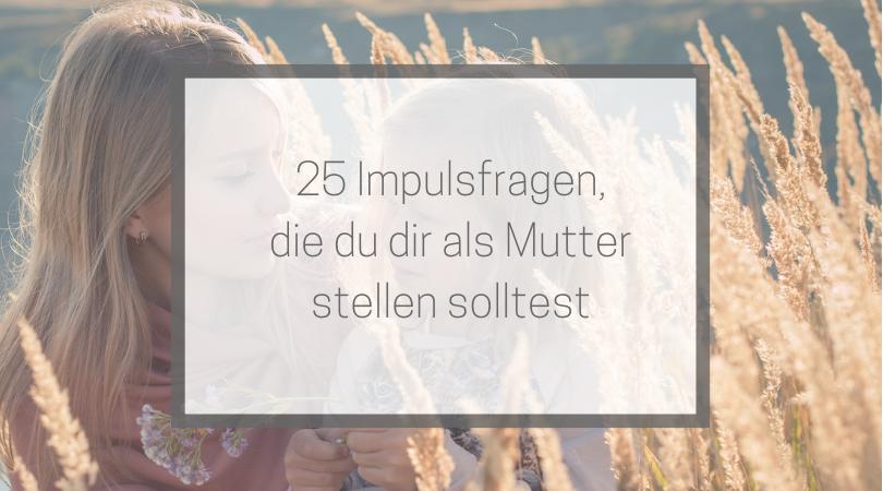 25 Impulsfragen für Mütter