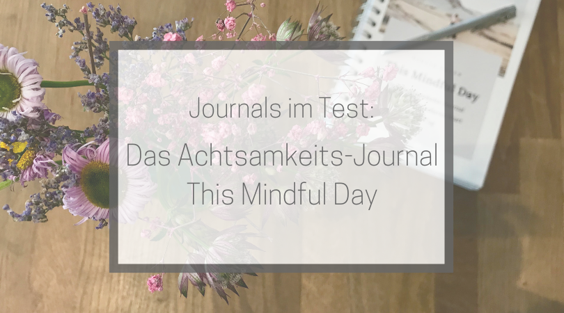 "Journal-Test: Das Achtsamkeits-Journal ""This Mindful Day"""