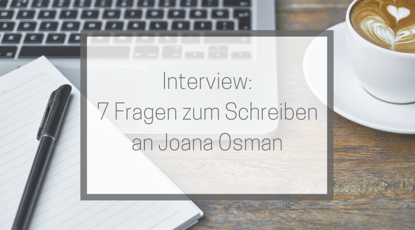 7 Fragen zum Schreiben an Joana Osman